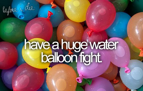 Have a huge water balloon fight.: Huge Water, Summer Day, Balloon Fight, Summerbucketlist, Senior Years, Before I Die, Summer Buckets Lists, Water Balloon, Waterballoon