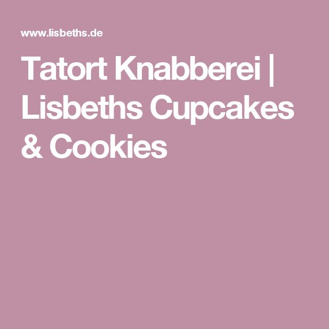 Tatort Knabberei | Lisbeths Cupcakes & Cookies