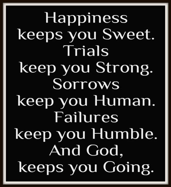 God Keep Me Strong Quotes: Love This Quote! Happiness Keeps You Sweet. Trials Keep