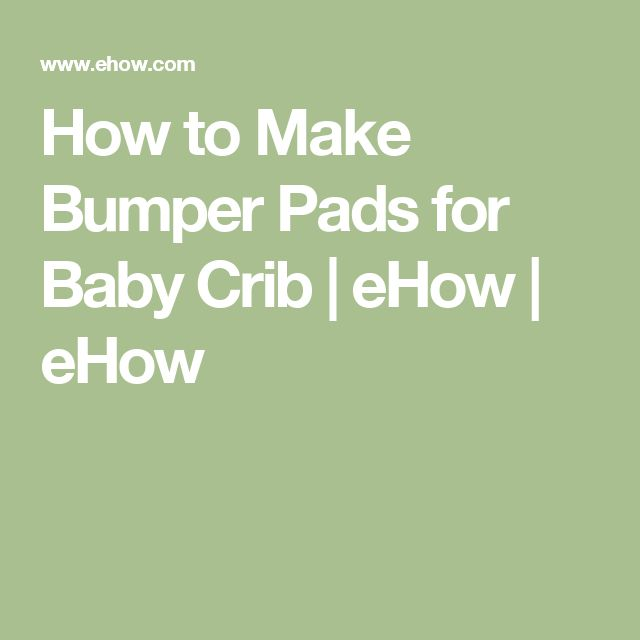 How to Make Bumper Pads for Baby Crib | eHow | eHow