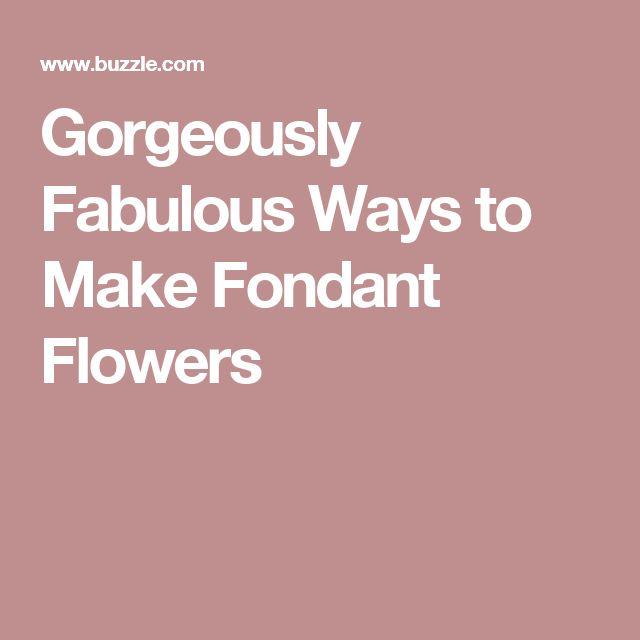 Gorgeously Fabulous Ways to Make Fondant Flowers