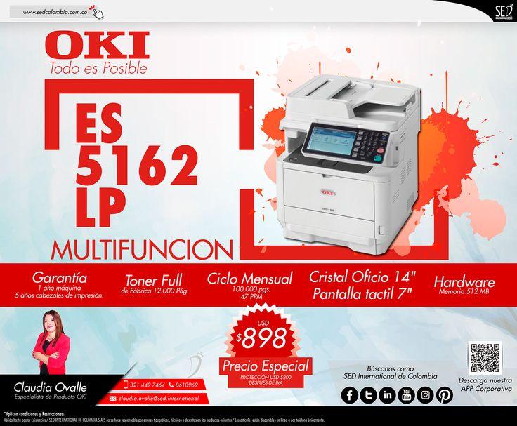 Multifuncion ES5162LP OKI: Contacta a tu gerente de producto para más información: Claudia Ovalle Celular: 321 449 7464 Email: claudia.ovalle@sed.international