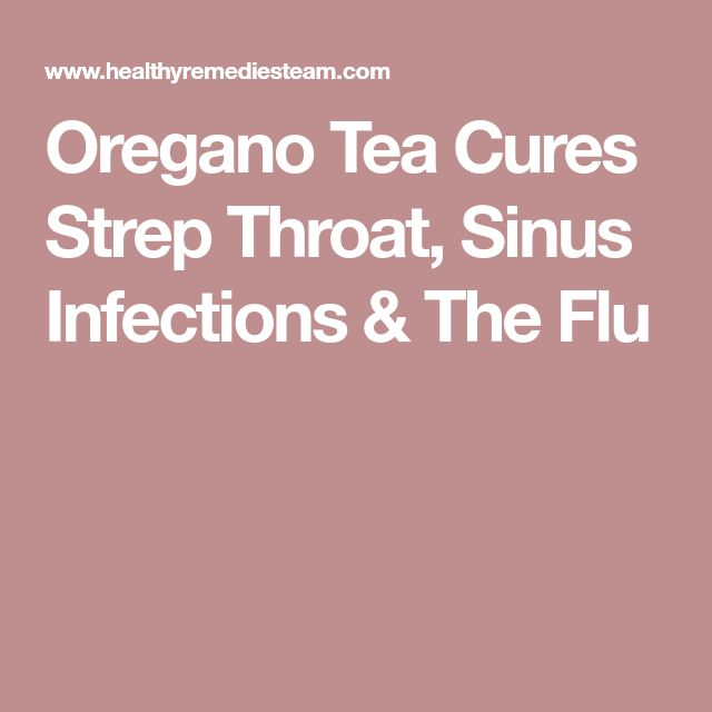 Oregano Tea Cures Strep Throat, Sinus Infections & The Flu