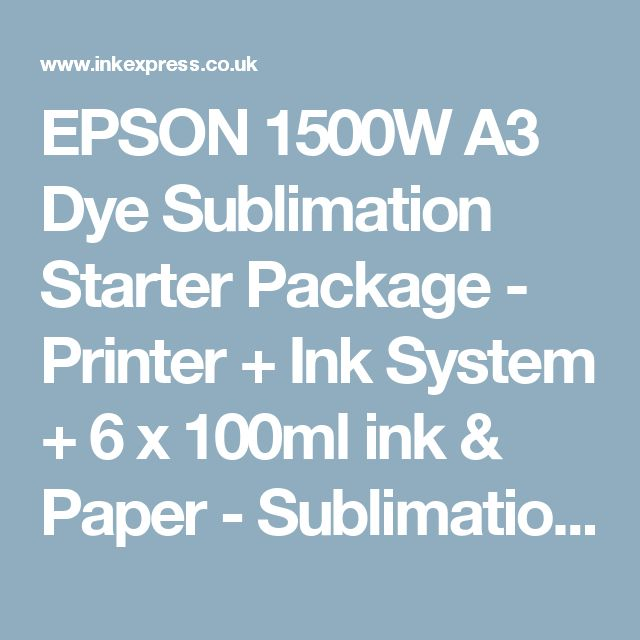 EPSON 1500W A3 Dye Sublimation Starter Package - Printer + Ink System + 6 x 100ml ink & Paper - Sublimation Ink - Ink Express