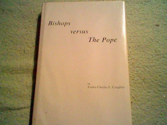 Bishops Versus The Pope by Father Charles Coughlin,Catholic hardcover, Detroit