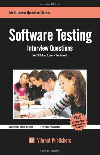 Software Testing Interview Questions You'll Most Likely Be Asked (Job Interview Questions) by Vibrant Publishers. $19.95. Series - Job Interview Questions. Publication: February 5, 2011. Author: Vibrant Publishers. Publisher: CreateSpace (February 5, 2011)