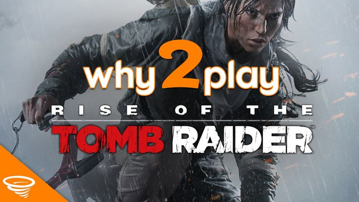 Why 2 Play... Rise of The Tomb Raider?