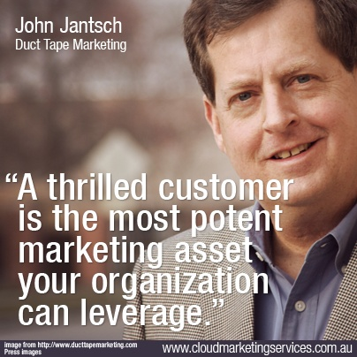 """A thrilled customer is the most potent marketing asset your organization can leverage."" - John Jantsch"