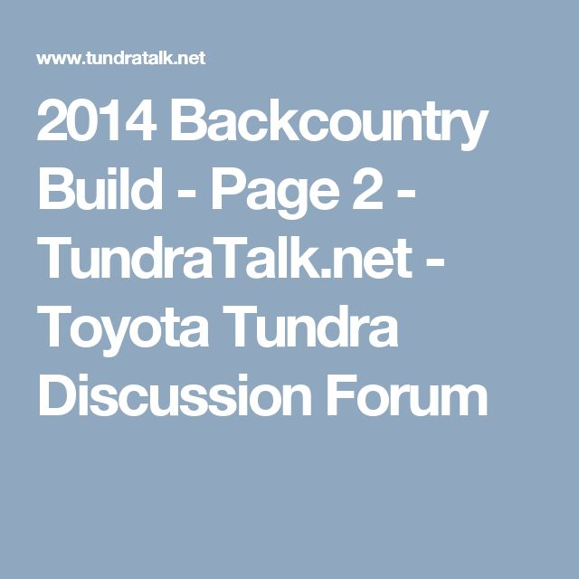 2014 Backcountry Build - Page 2 - TundraTalk.net - Toyota Tundra Discussion Forum
