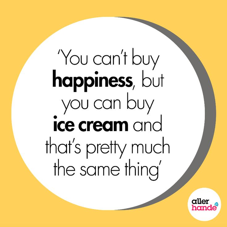 You can't buy happiness, but you can buy ice cream and that's pretty much the same thing - Quote - Allerhande