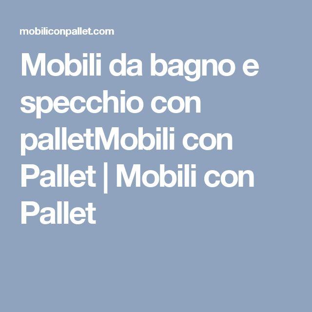Mobili da bagno e specchio con palletMobili con Pallet | Mobili con Pallet