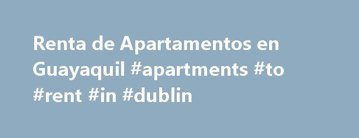 Renta de Apartamentos en Guayaquil #apartments #to #rent #in #dublin http://apartment.remmont.com/renta-de-apartamentos-en-guayaquil-apartments-to-rent-in-dublin/  #apartamentos de renta # 100. alquilo mini departamento Recámaras: 1, Baños: 1 alquilo mini departamento de una habitacion sala cocina ba o terraza en la isla trinitaria en la cooperativa nuevo ecuador 2 a una cuadra de 170. ALQUILO APARTAMENTO ISLA TRINI ALQUILO APARTAMENTO EN LA ISLA TRINITARIA POR EL NUEVO PARQUE ACUATICO DE 2…