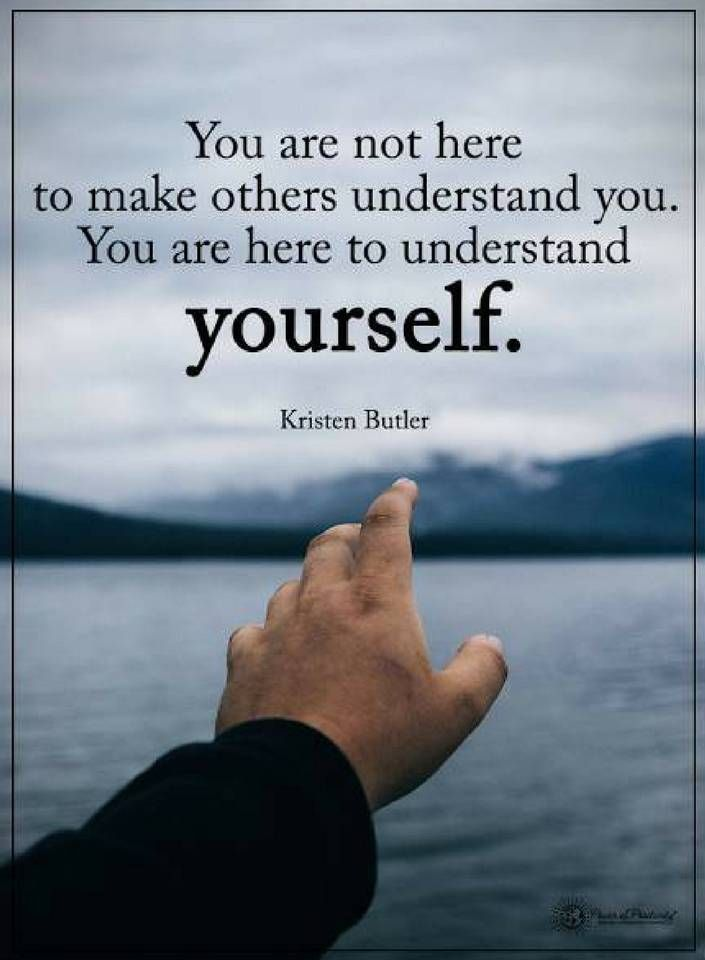 Quotes You are not here to make others understand you. You are here to understand yourself.