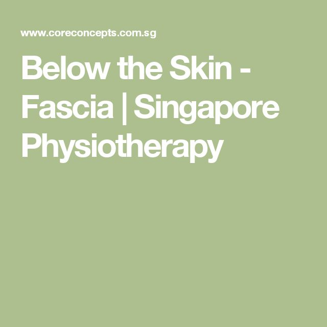 Below the Skin - Fascia | Singapore Physiotherapy