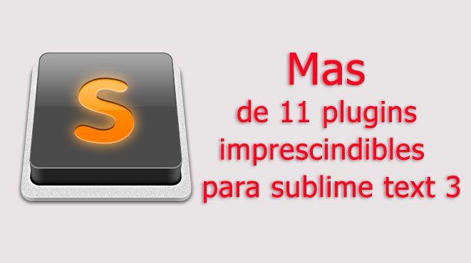 11 plugins imprescindibles  para sublime text 3