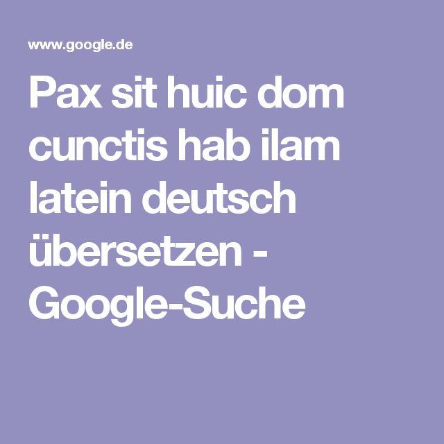 Pax sit huic dom cunctis hab ilam  latein deutsch übersetzen - Google-Suche