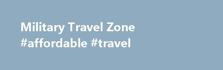 Military Travel Zone #affordable #travel http://travel.nef2.com/military-travel-zone-affordable-travel/  #best prices for flights # Military Flights Booking your military flights is now easier than ever, thanks to Military Travel Zone. This website has a wide variety of airlines and promotions awaiting all military personnel and even their closest family members. Websites like MilitaryTravelZone.com have simply made military personnel's lives much easier and now they […]