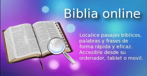 Biblia online Localice pasajes bíblicos, palabras y frases de forma rápida y eficaz. Accesible desde su ordenador, tablet o movil.