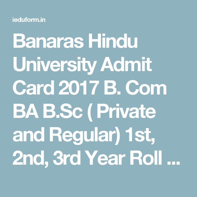 Banaras Hindu University Admit Card 2017 B. Com BA B.Sc ( Private and Regular) 1st, 2nd, 3rd Year Roll No.