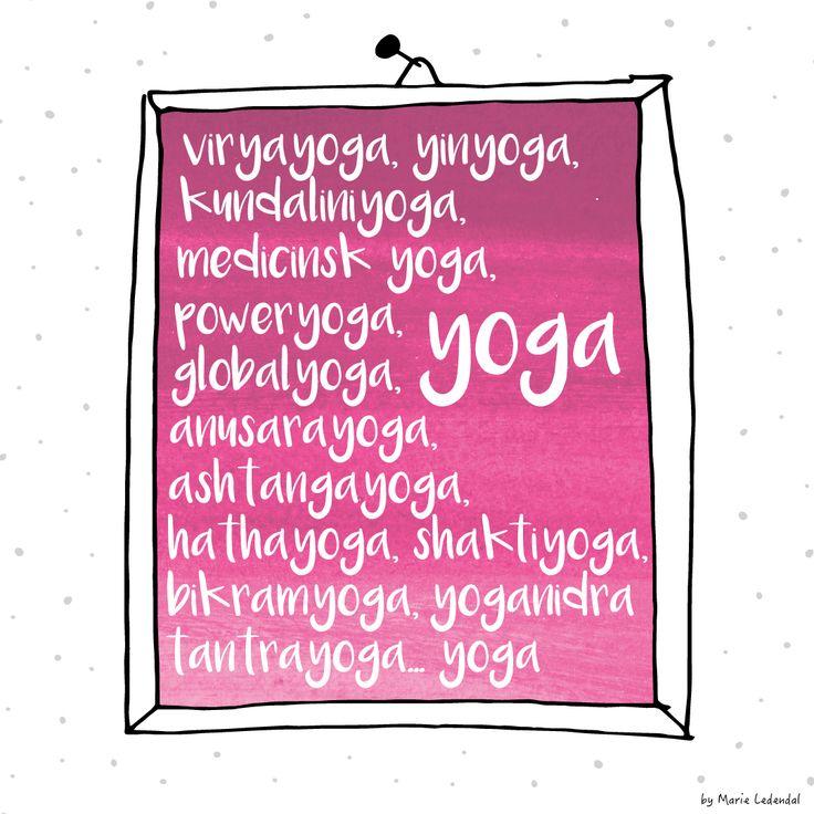 Hej! Det finns yoga och så finns det yoga. Men hur vet du vilken yoga som passar dig? Det finns många olika yogaformer, med något olika fokus, men ändå samma syfte; att förena kropp och själ och hitta balans. Fundera först på om du vill utgå från den fysiska eller den mentala delen av yogan. Vad behöver du? Vad känner du dig mest bekväm med? Börja med den yogaform som verkar passa dig, din kropp och ditt sinne. Lova att ge det tid, det är inte säkert att det är kärlek vid första andetaget……
