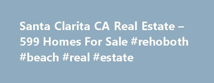 Santa Clarita CA Real Estate – 599 Homes For Sale #rehoboth #beach #real #estate http://nef2.com/santa-clarita-ca-real-estate-599-homes-for-sale-rehoboth-beach-real-estate/  #santa clarita real estate # Santa Clarita CA Real Estate For Sale By Agent By Owner New Construction Foreclosures These properties are currently listed for sale. They are owned by a bank or a lender who took ownership through foreclosure proceedings. These are also known as bank-owned or real estate owned (REO). Coming…
