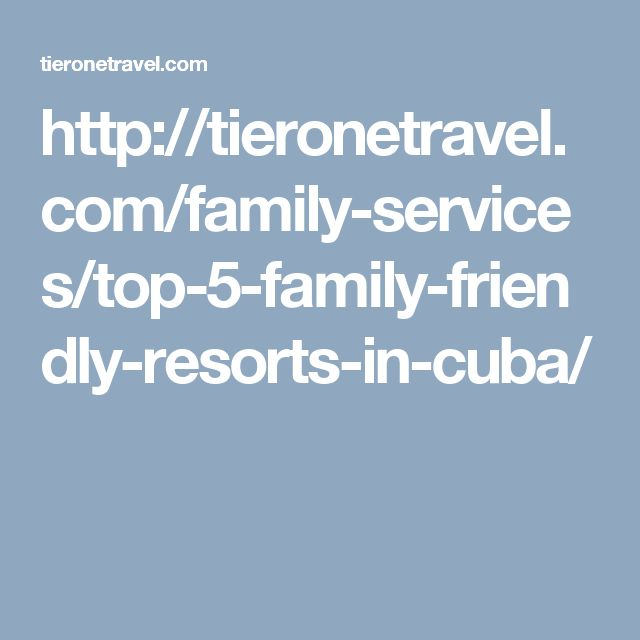 http://tieronetravel.com/family-services/top-5-family-friendly-resorts-in-cuba/