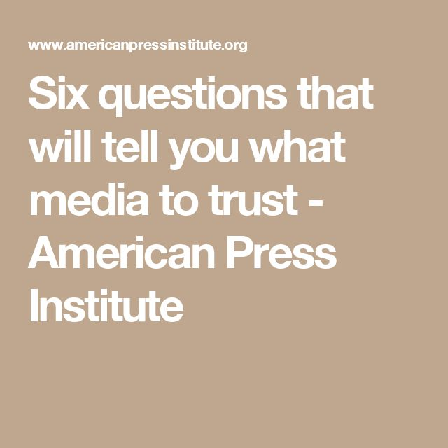 Six questions that will tell you what media to trust - American Press Institute