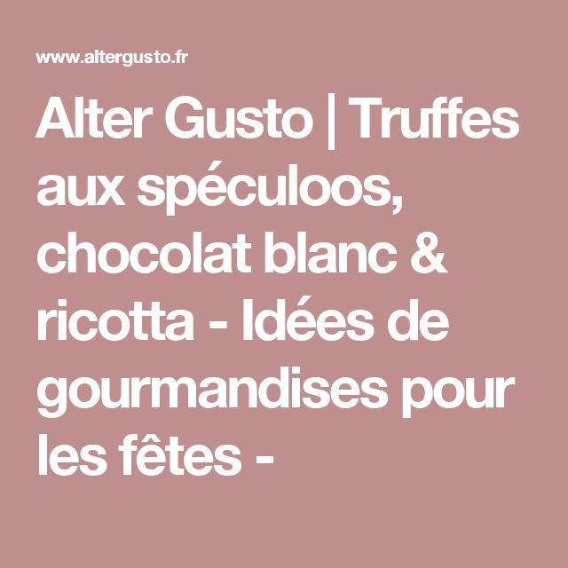 Alter Gusto | Truffes aux spéculoos, chocolat blanc & ricotta - Idées de gourmandises pour les fêtes -