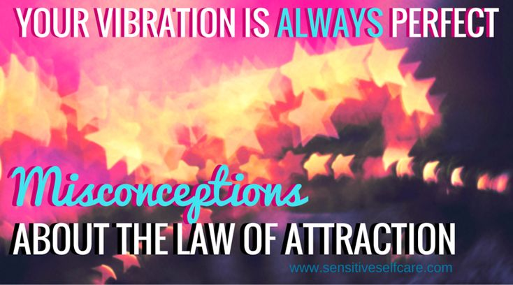 Your vibration is always perfect: Misconceptions about the Law of Attraction