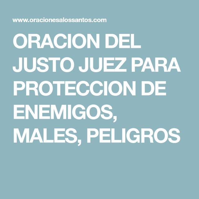 ORACION DEL JUSTO JUEZ PARA PROTECCION DE ENEMIGOS, MALES, PELIGROS