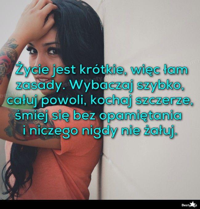 BESTY.pl - Życie jest krótkie, więc łam zasady. Wybaczaj szybko, całuj powoli, kochaj szczerze, śmiej się be...