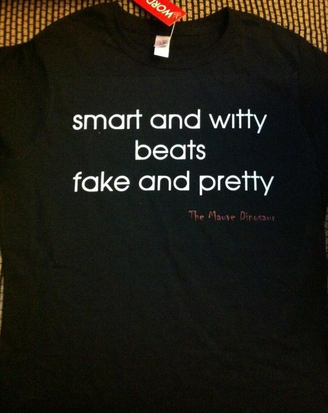 Smart and Witty beats Fake and Pretty.  I'm going to say this to my girl over and over as she grows up.