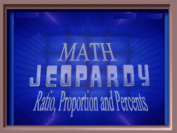 Jeopardy  Ratio Percents & Proportions