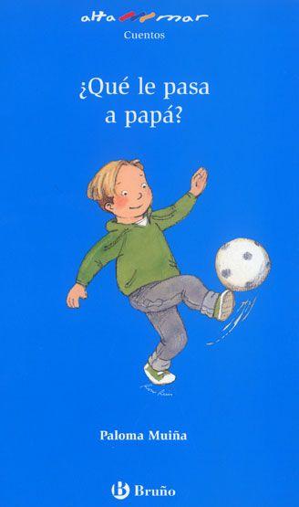 """Paoloma Muiña / Roser Rius. """"¿Qué le pasa a papá?"""". Editorial Bruño (6 a 9 años)"""
