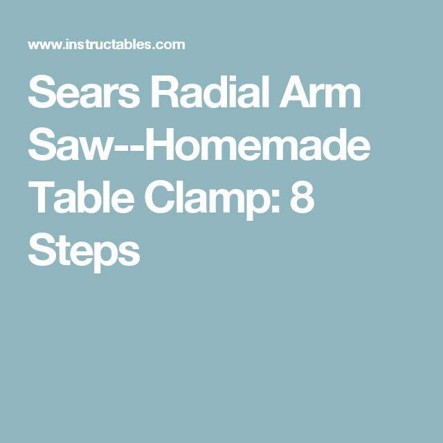 Sears Radial Arm Saw--Homemade Table Clamp: 8 Steps