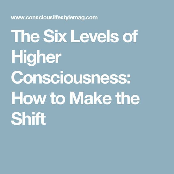 The Six Levels of Higher Consciousness: How to Make the Shift