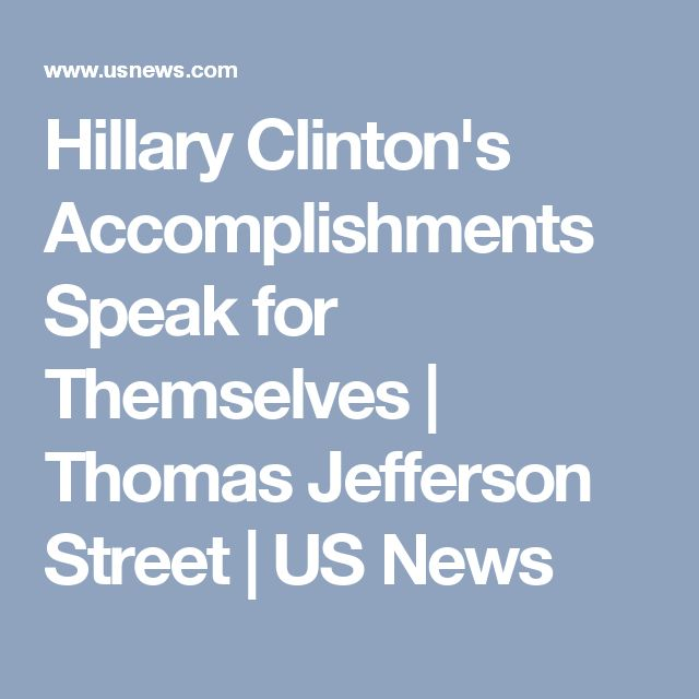Hillary Clinton's Accomplishments Speak for Themselves | Thomas Jefferson Street | US News