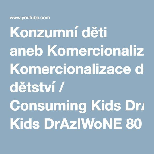 Konzumní děti aneb Komercionalizace dětství / Consuming Kids DrAzIWoNE 80210 zhlédnutí
