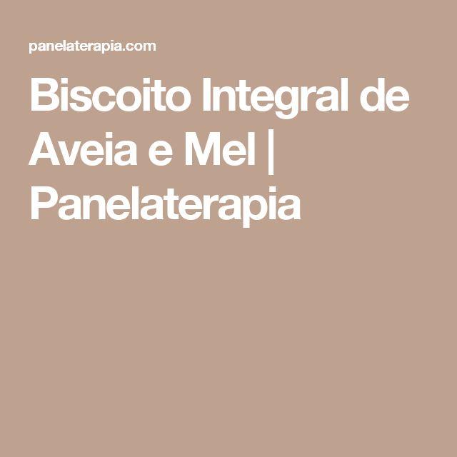 Biscoito Integral de Aveia e Mel | Panelaterapia