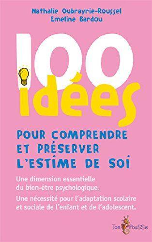 100 idées pour comprendre et préserver l'estime de soi / Oubrayrie-Roussel, Nathalie http://www.tompousse.fr/