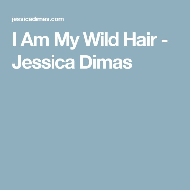 I Am My Wild Hair - Jessica Dimas