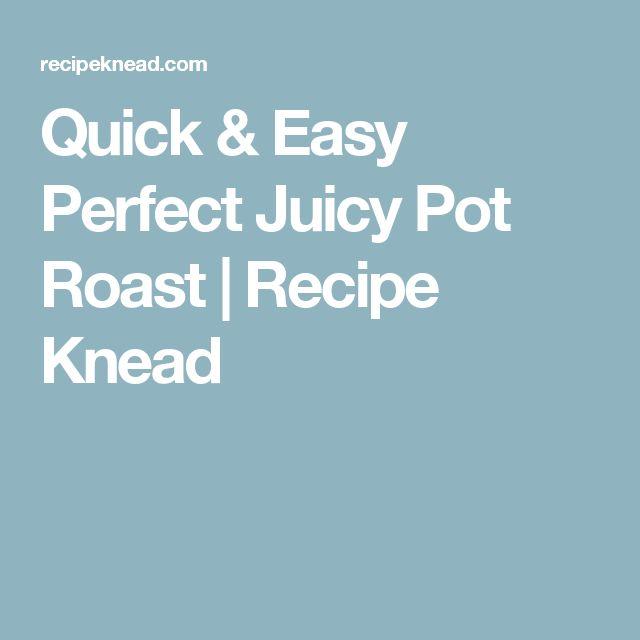 Quick & Easy Perfect Juicy Pot Roast   Recipe Knead