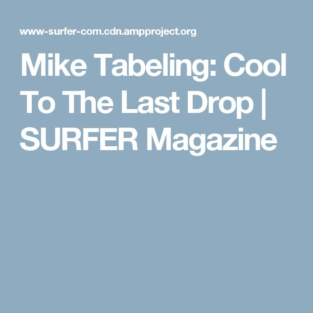 Mike Tabeling: Cool To The Last Drop | SURFER Magazine