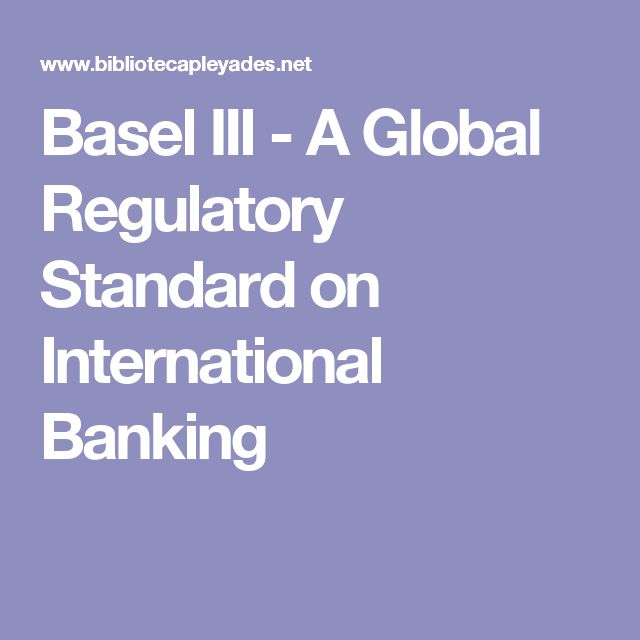 Basel III - A Global Regulatory Standard on International Banking