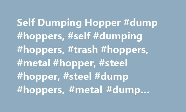 Self Dumping Hopper #dump #hoppers, #self #dumping #hoppers, #trash #hoppers, #metal #hopper, #steel #hopper, #steel #dump #hoppers, #metal #dump #hoppers http://zimbabwe.remmont.com/self-dumping-hopper-dump-hoppers-self-dumping-hoppers-trash-hoppers-metal-hopper-steel-hopper-steel-dump-hoppers-metal-dump-hoppers/  # Self Dumping Hoppers & Steel Trash Hoppers Our Dump Hoppers and Stainless Steel Dump Hoppers make material handling of refuse and other raw materials easy. These rugged dump…
