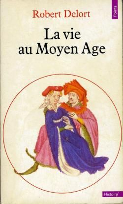 Robert Delort / English title: Life in the Middle Ages / in association with Claude Gauvard / Publisher: Editions du Seuil 1982