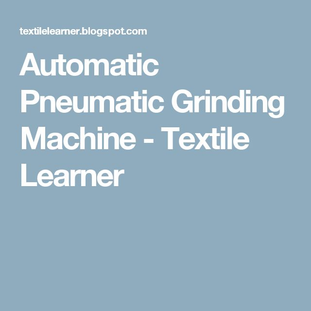 Automatic Pneumatic Grinding Machine - Textile Learner