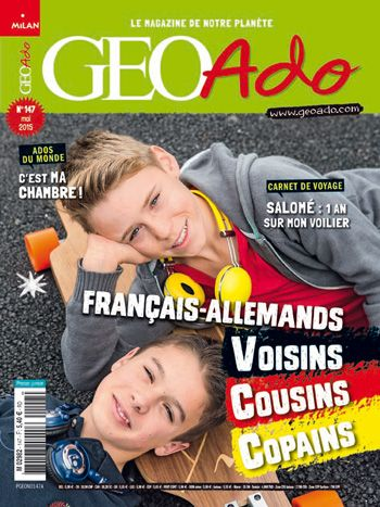 Géo ado 147 : Français-allemands : voisins, cousins, copains Mensuel sur le monde d'aujourd'hui et de demain à travers des reportages pour les 10/15 ans