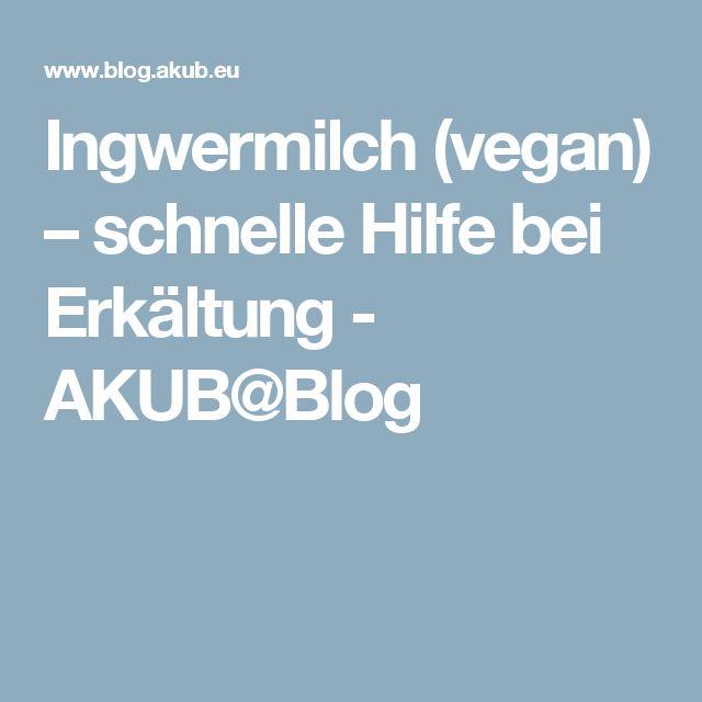 Ingwermilch (vegan) – schnelle Hilfe bei Erkältung - AKUB@Blog