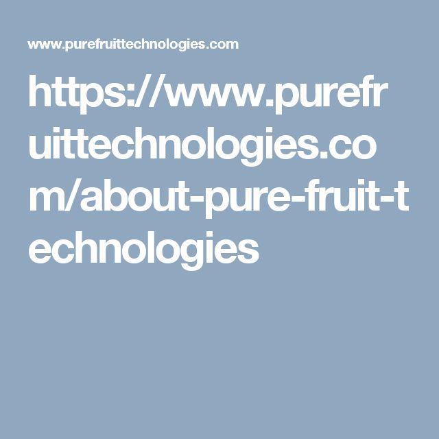 https://www.purefruittechnologies.com/about-pure-fruit-technologies